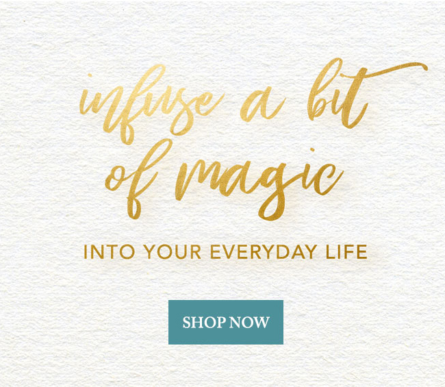 Infuse a Bit of Magic Into Your Everyday Life
