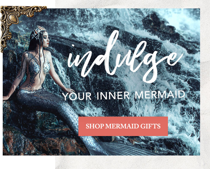 Indulge Your Inner Mermaid - Shop Mermaid Gifts
